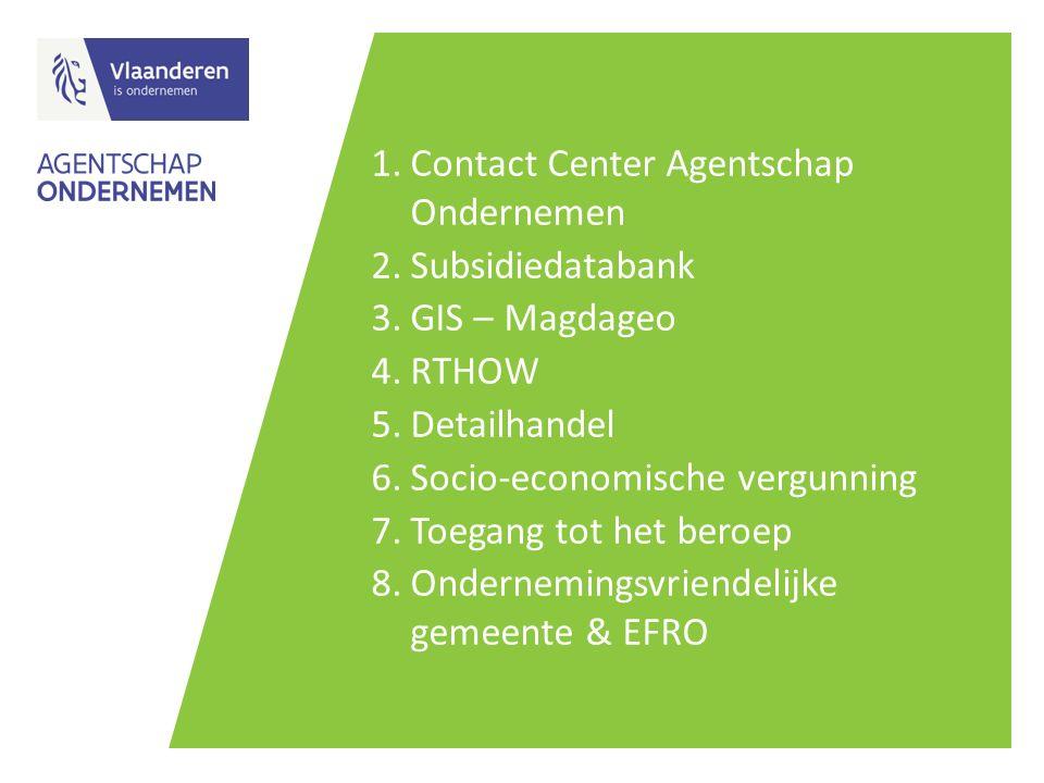 1.Contact Center Agentschap Ondernemen 2.Subsidiedatabank 3.GIS – Magdageo 4.RTHOW 5.Detailhandel 6.Socio-economische vergunning 7.Toegang tot het ber