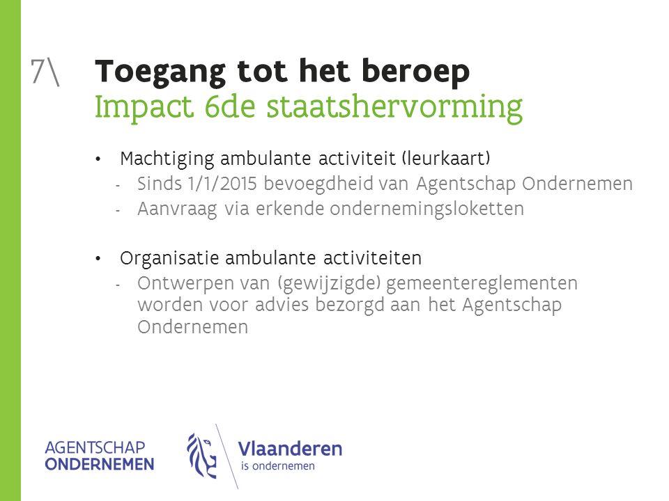 Toegang tot het beroep Impact 6de staatshervorming Machtiging ambulante activiteit (leurkaart)  Sinds 1/1/2015 bevoegdheid van Agentschap Ondernemen