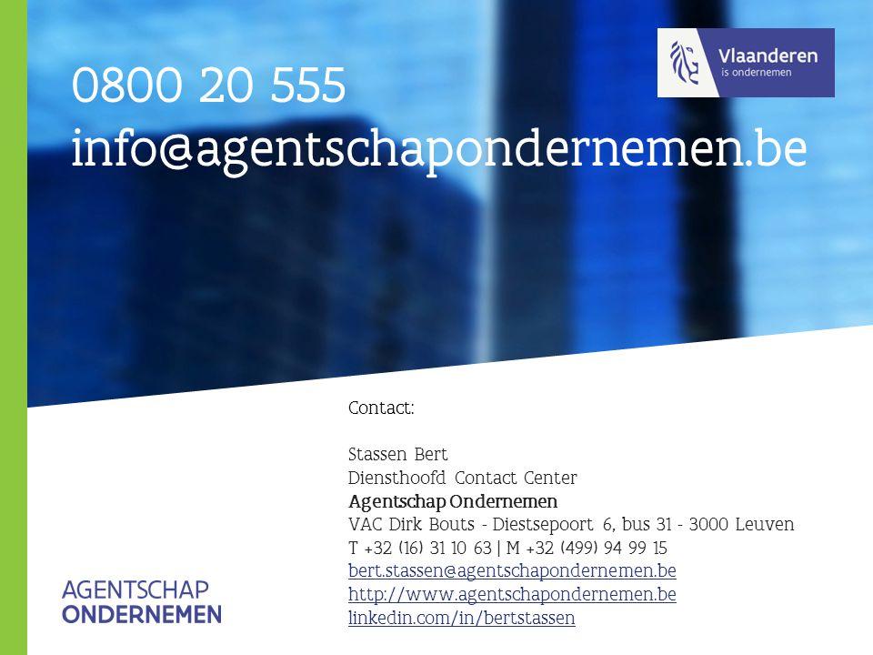 Contact: Stassen Bert Diensthoofd Contact Center Agentschap Ondernemen VAC Dirk Bouts - Diestsepoort 6, bus 31 - 3000 Leuven T +32 (16) 31 10 63 | M +32 (499) 94 99 15 bert.stassen@agentschapondernemen.be http://www.agentschapondernemen.be linkedin.com/in/bertstassen 0800 20 555 info@agentschapondernemen.be