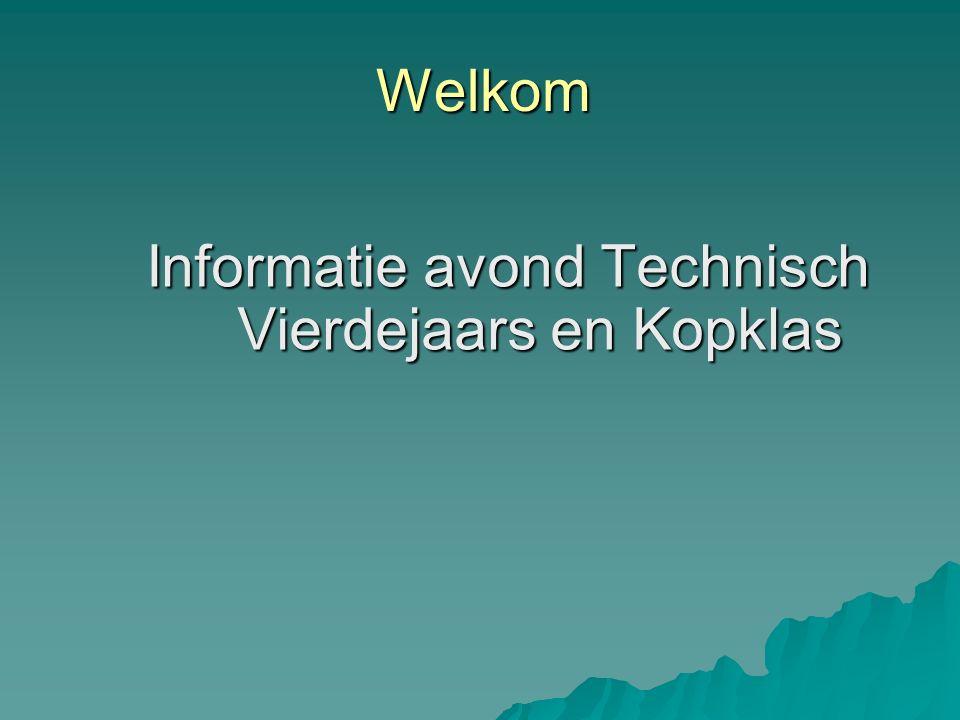 Welkom Informatie avond Technisch Vierdejaars en Kopklas