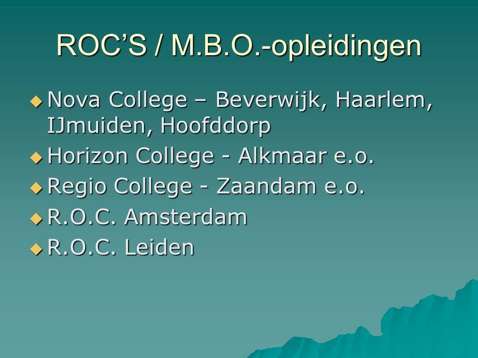 ROC'S / M.B.O.-opleidingen  Nova College – Beverwijk, Haarlem, IJmuiden, Hoofddorp  Horizon College - Alkmaar e.o.  Regio College - Zaandam e.o. 