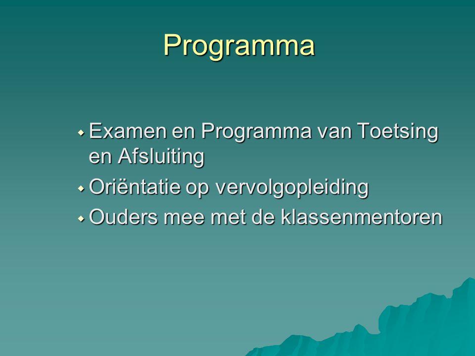 Programma  Examen en Programma van Toetsing en Afsluiting  Oriëntatie op vervolgopleiding  Ouders mee met de klassenmentoren