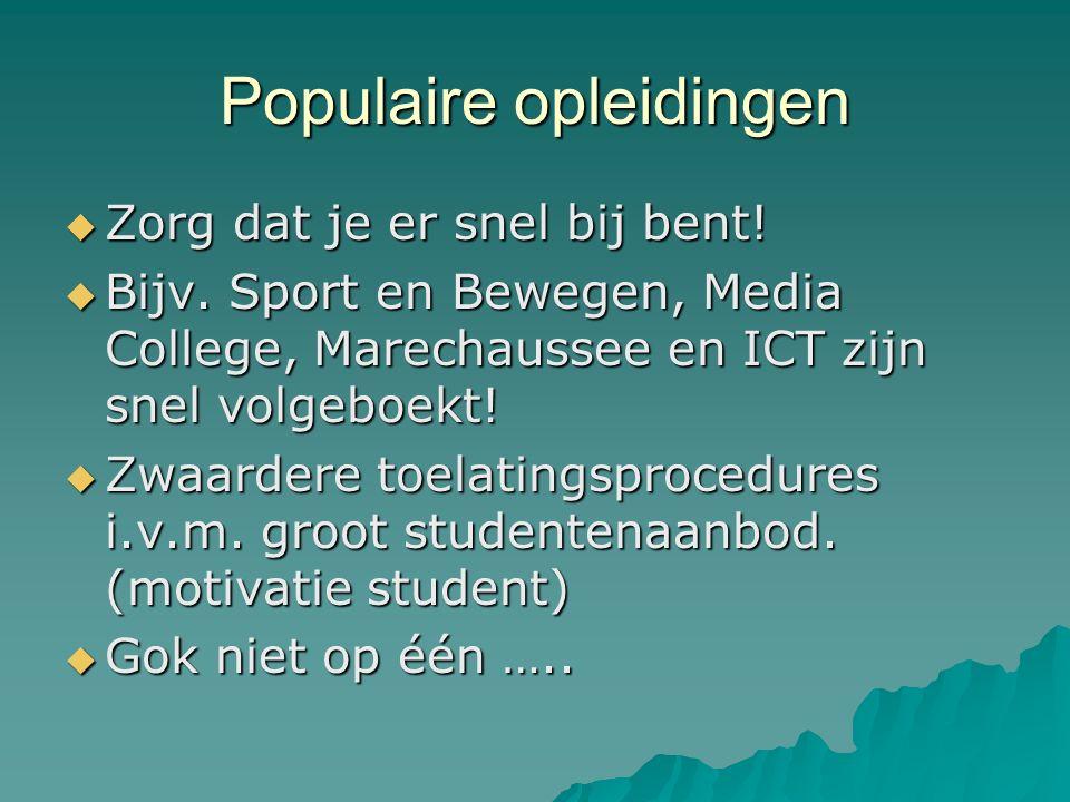 Populaire opleidingen  Zorg dat je er snel bij bent!  Bijv. Sport en Bewegen, Media College, Marechaussee en ICT zijn snel volgeboekt!  Zwaardere t