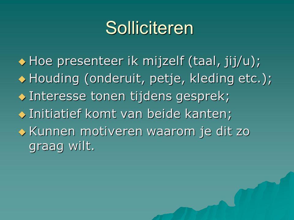 Solliciteren Solliciteren  Hoe presenteer ik mijzelf (taal, jij/u);  Houding (onderuit, petje, kleding etc.);  Interesse tonen tijdens gesprek;  I