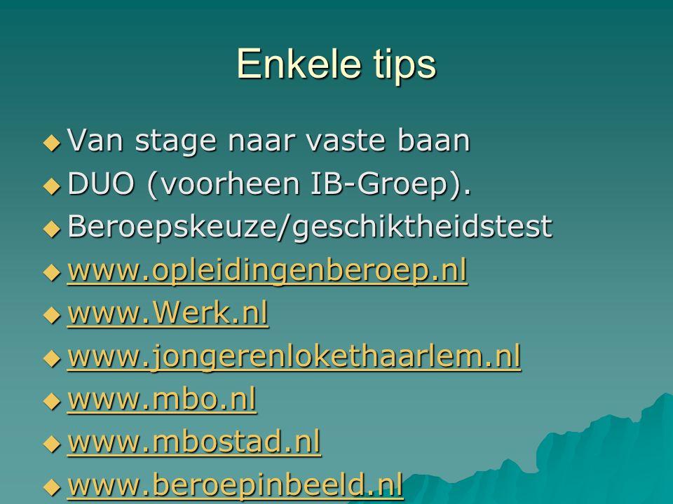 Enkele tips  Van stage naar vaste baan  DUO (voorheen IB-Groep).  Beroepskeuze/geschiktheidstest  www.opleidingenberoep.nl www.opleidingenberoep.n