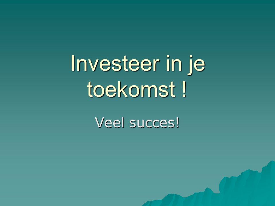 Investeer in je toekomst ! Veel succes!