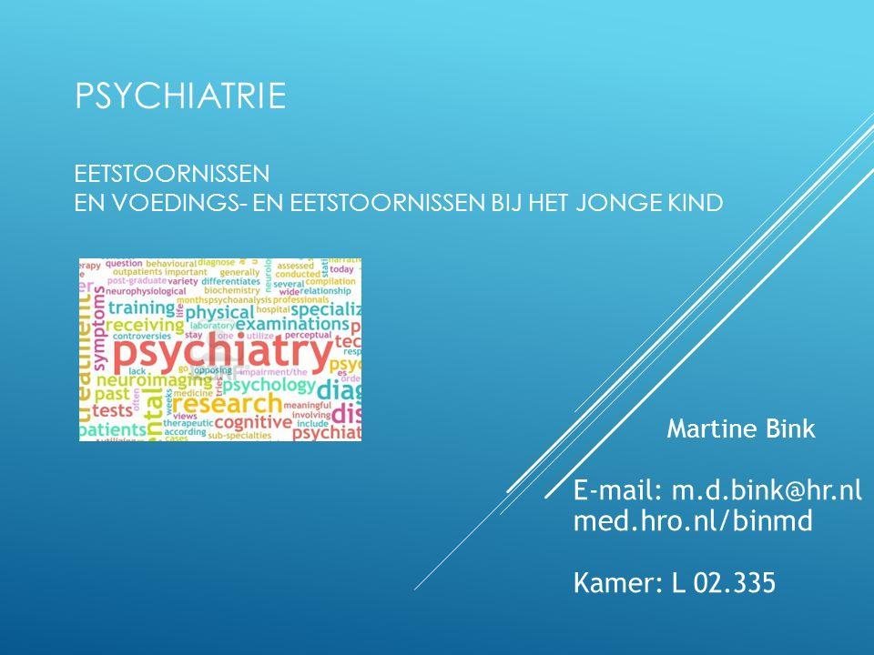 PSYCHIATRIE EETSTOORNISSEN EN VOEDINGS- EN EETSTOORNISSEN BIJ HET JONGE KIND Martine Bink E-mail: m.d.bink@hr.nl med.hro.nl/binmd Kamer: L 02.335