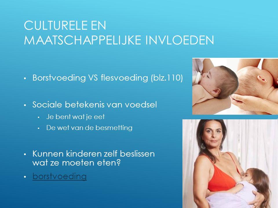 CULTURELE EN MAATSCHAPPELIJKE INVLOEDEN Borstvoeding VS flesvoeding (blz.110) Sociale betekenis van voedsel Je bent wat je eet De wet van de besmettin