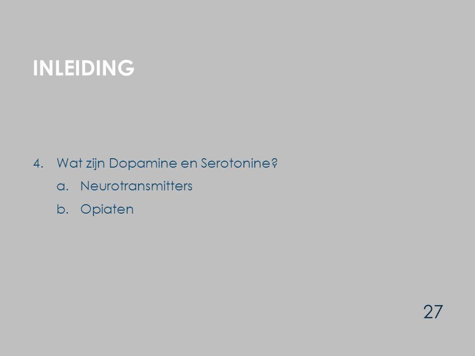 INLEIDING 27 4.Wat zijn Dopamine en Serotonine? a.Neurotransmitters b.Opiaten