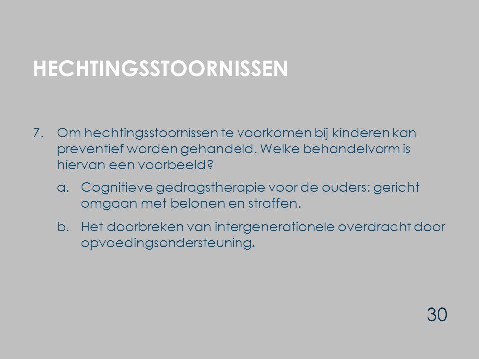 HECHTINGSSTOORNISSEN 30 7. Om hechtingsstoornissen te voorkomen bij kinderen kan preventief worden gehandeld. Welke behandelvorm is hiervan een voorbe