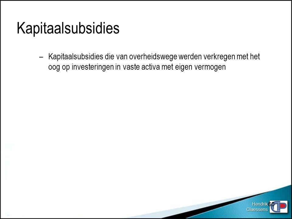 –Kapitaalsubsidies die van overheidswege werden verkregen met het oog op investeringen in vaste activa met eigen vermogen Kapitaalsubsidies 60