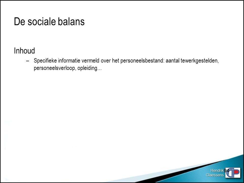 94 De sociale balans Inhoud –Specifieke informatie vermeld over het personeelsbestand: aantal tewerkgestelden, personeelsverloop, opleiding...