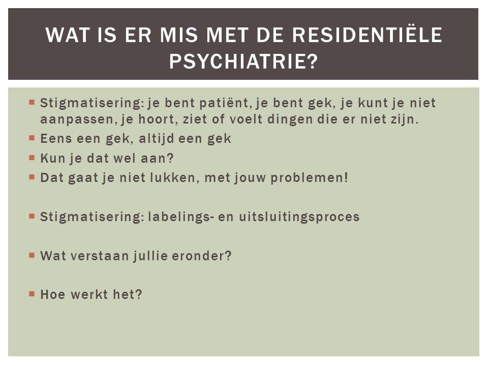  Stigmatisering: je bent patiënt, je bent gek, je kunt je niet aanpassen, je hoort, ziet of voelt dingen die er niet zijn.