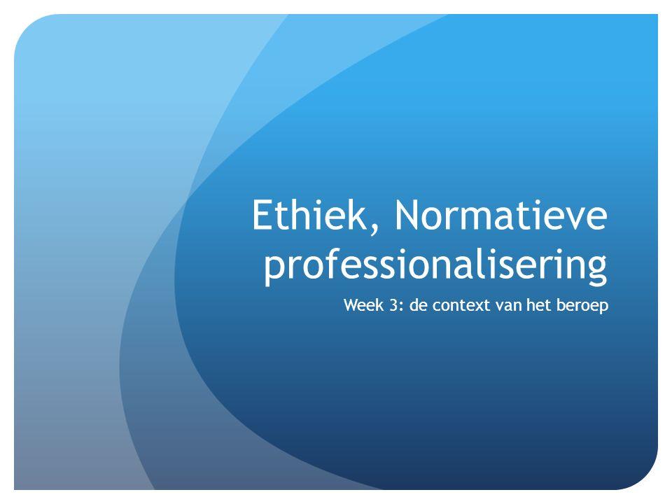 Ethiek, Normatieve professionalisering Week 3: de context van het beroep