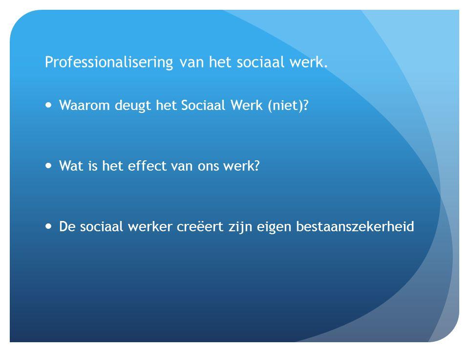 Professionalisering van het sociaal werk. Waarom deugt het Sociaal Werk (niet).