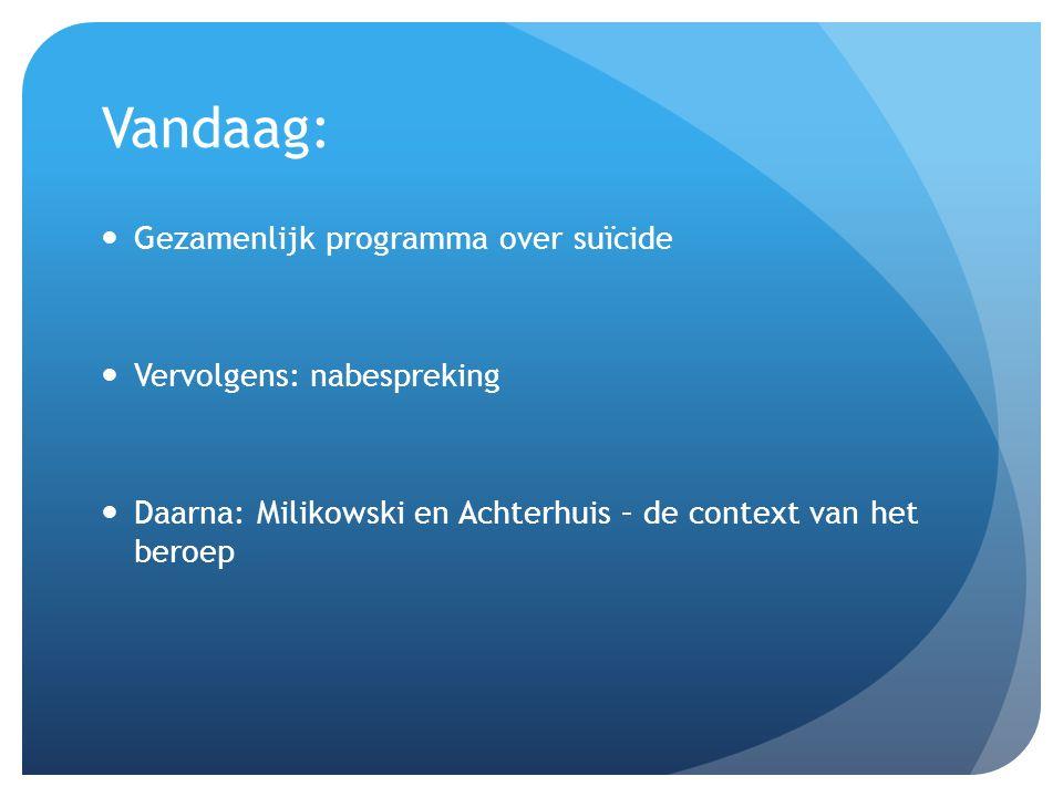 Vandaag: Gezamenlijk programma over suïcide Vervolgens: nabespreking Daarna: Milikowski en Achterhuis – de context van het beroep