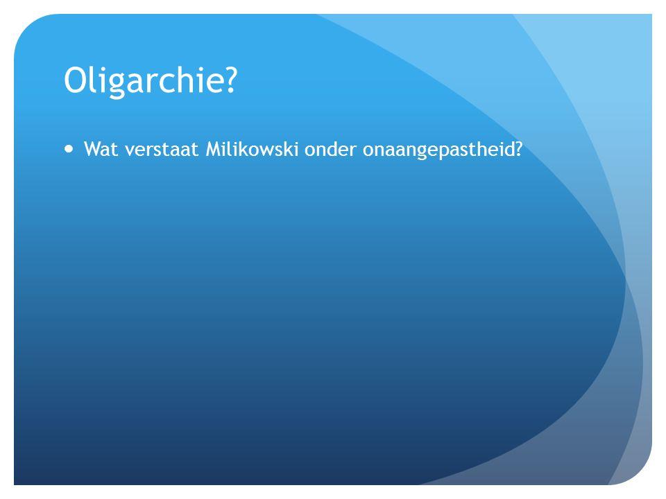 Oligarchie Wat verstaat Milikowski onder onaangepastheid