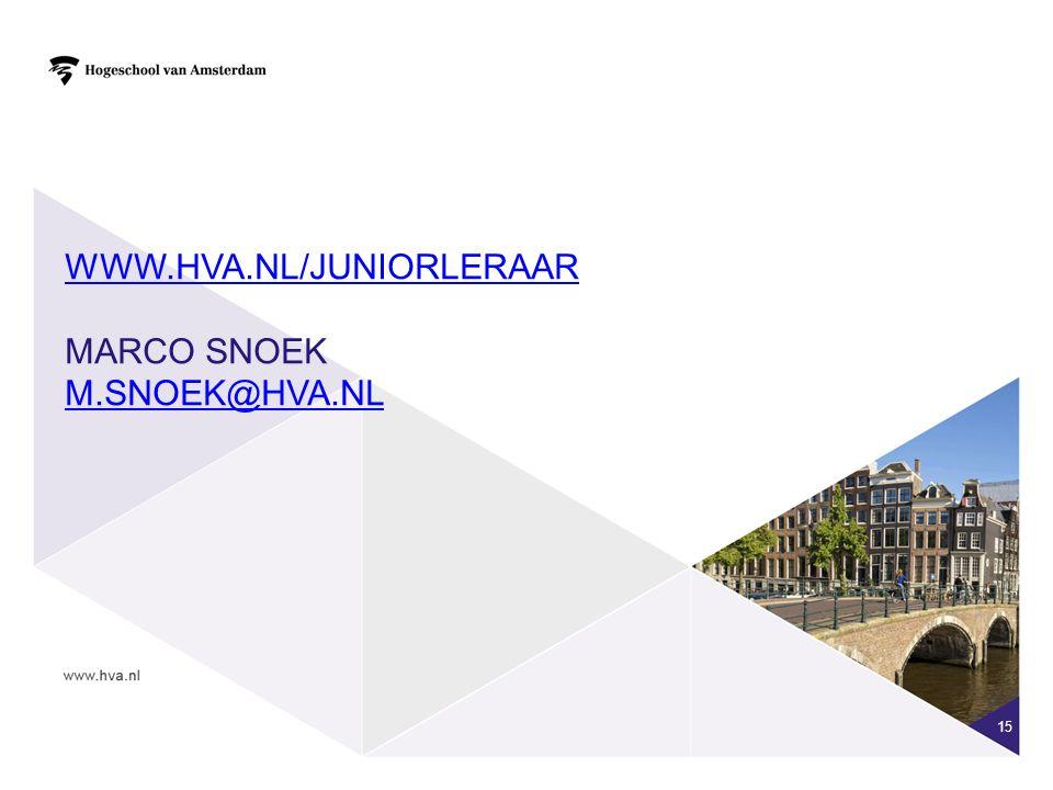 15 WWW.HVA.NL/JUNIORLERAAR WWW.HVA.NL/JUNIORLERAAR MARCO SNOEK M.SNOEK@HVA.NL M.SNOEK@HVA.NL
