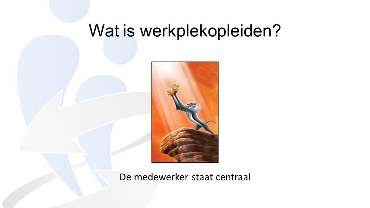 De medewerker staat centraal Wat is werkplekopleiden?