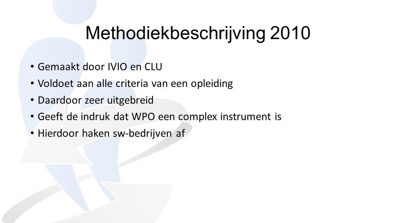 Methodiekbeschrijving 2010 Gemaakt door IVIO en CLU Voldoet aan alle criteria van een opleiding Daardoor zeer uitgebreid Geeft de indruk dat WPO een c