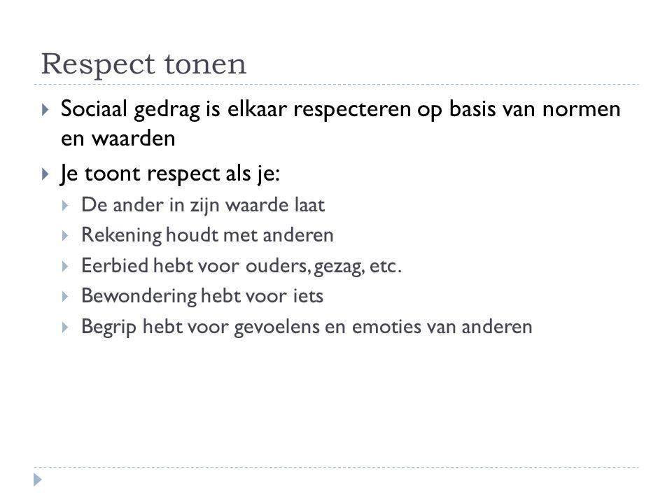 Respect tonen  Sociaal gedrag is elkaar respecteren op basis van normen en waarden  Je toont respect als je:  De ander in zijn waarde laat  Rekeni