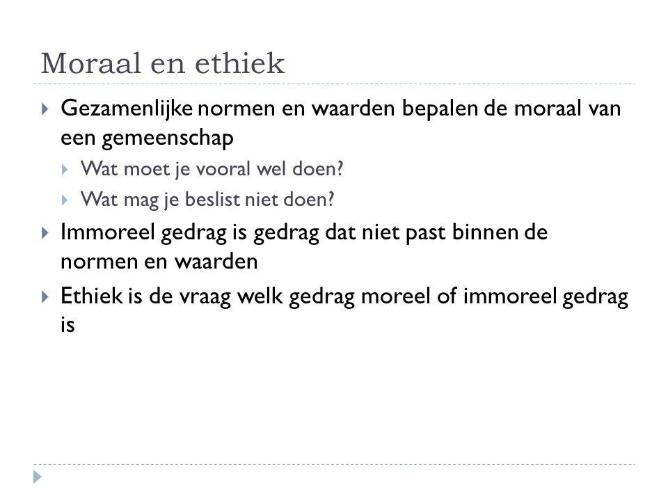 Moraal en ethiek  Gezamenlijke normen en waarden bepalen de moraal van een gemeenschap  Wat moet je vooral wel doen?  Wat mag je beslist niet doen?