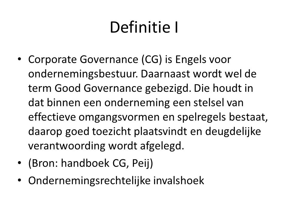 Definitie I Corporate Governance (CG) is Engels voor ondernemingsbestuur.