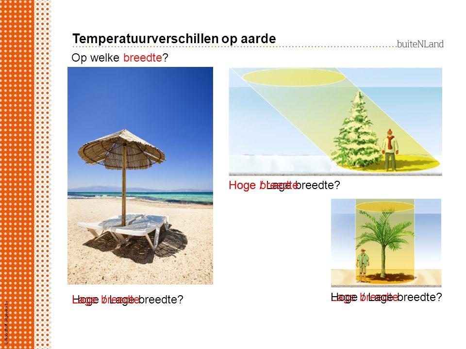 Op welke breedte? Hoge / Lage breedte? Lage breedte Temperatuurverschillen op aarde Lage breedte Hoge / Lage breedte? Hoge breedte
