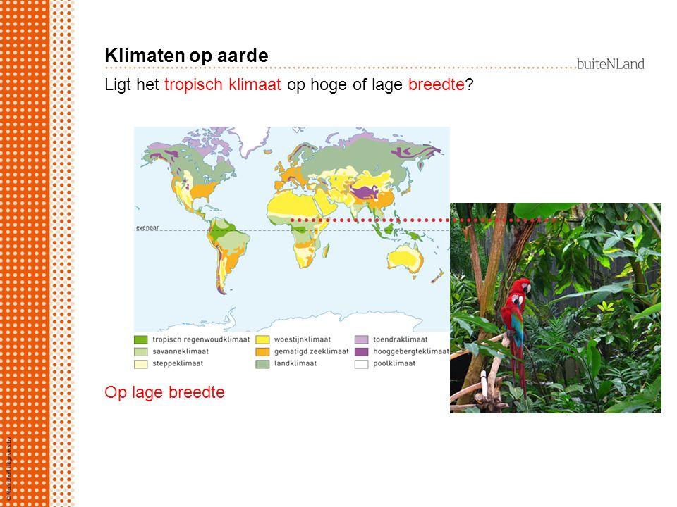 Ligt het tropisch klimaat op hoge of lage breedte? Op lage breedte Klimaten op aarde