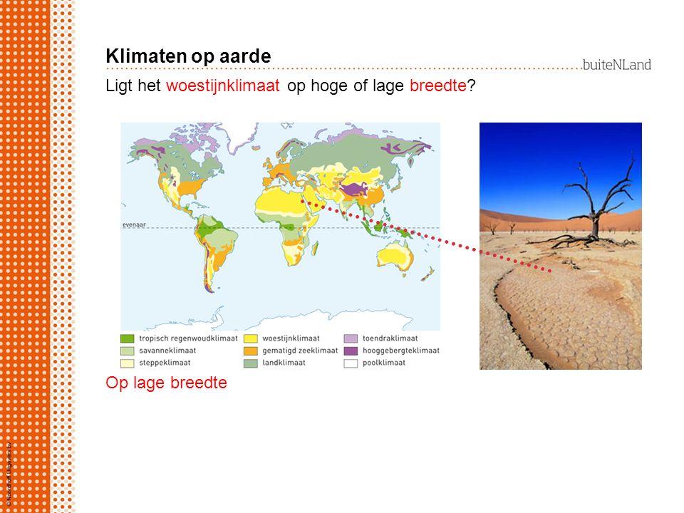 Ligt het woestijnklimaat op hoge of lage breedte? Op lage breedte Klimaten op aarde
