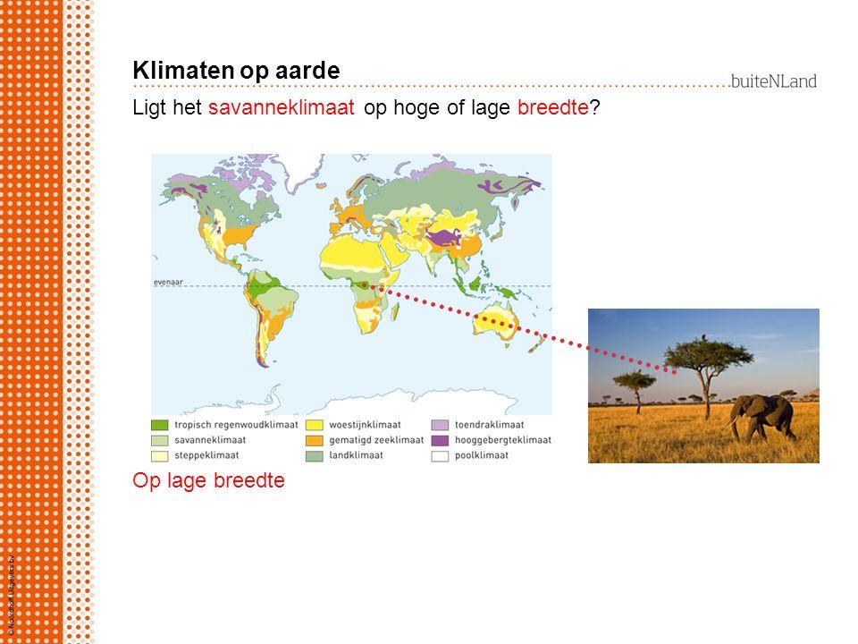 Ligt het savanneklimaat op hoge of lage breedte? Op lage breedte Klimaten op aarde