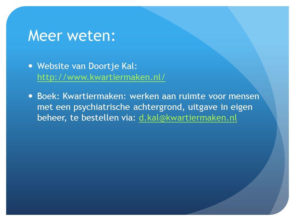 Meer weten: Website van Doortje Kal: http://www.kwartiermaken.nl/ http://www.kwartiermaken.nl/ Boek: Kwartiermaken: werken aan ruimte voor mensen met