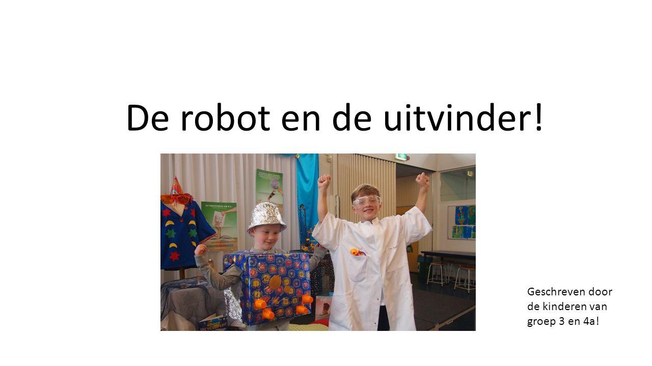 De robot en de uitvinder! Geschreven door de kinderen van groep 3 en 4a!