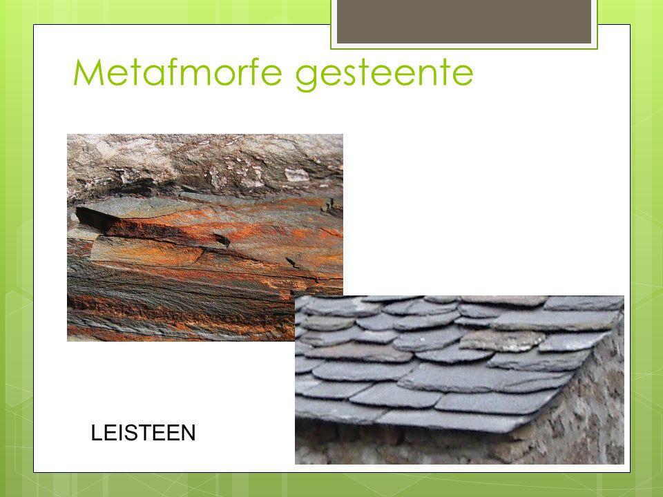 Metafmorfe gesteente LEISTEEN