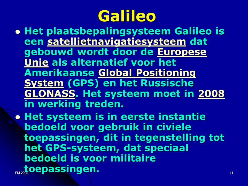 FM 200611Galileo Het plaatsbepalingsysteem Galileo is een satellietnavigatiesysteem dat gebouwd wordt door de Europese Unie als alternatief voor het Amerikaanse Global Positioning System (GPS) en het Russische GLONASS.