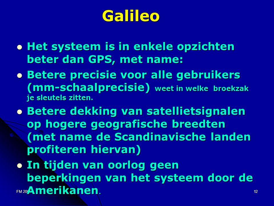 FM 200612 Galileo Het systeem is in enkele opzichten beter dan GPS, met name: Het systeem is in enkele opzichten beter dan GPS, met name: Betere precisie voor alle gebruikers (mm-schaalprecisie) weet in welke broekzak je sleutels zitten.