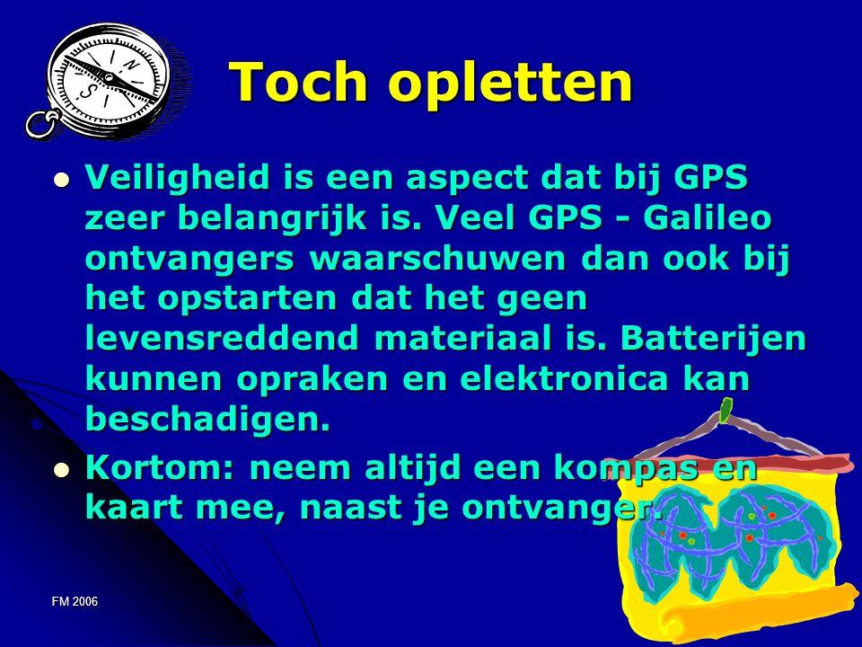 FM 200616 Toch opletten Veiligheid is een aspect dat bij GPS zeer belangrijk is.