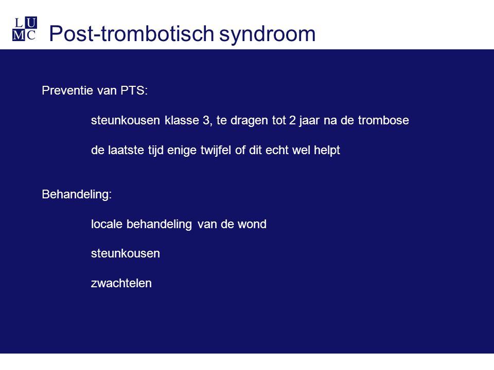 Post-trombotisch syndroom Preventie van PTS: steunkousen klasse 3, te dragen tot 2 jaar na de trombose de laatste tijd enige twijfel of dit echt wel h