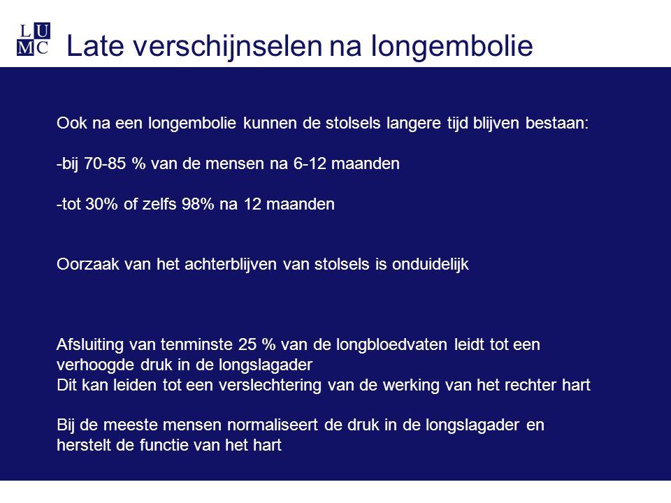 Late verschijnselen na longembolie Ook na een longembolie kunnen de stolsels langere tijd blijven bestaan: -bij 70-85 % van de mensen na 6-12 maanden