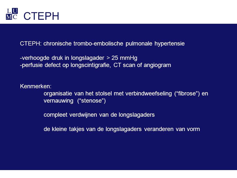 CTEPH CTEPH: chronische trombo-embolische pulmonale hypertensie -verhoogde druk in longslagader > 25 mmHg -perfusie defect op longscintigrafie, CT sca