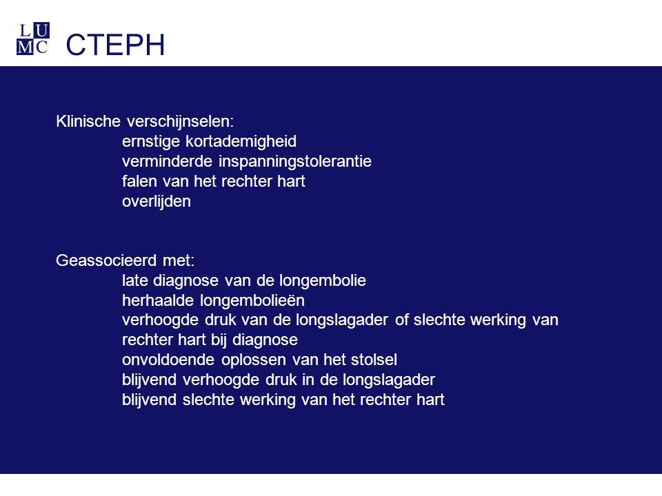 CTEPH Klinische verschijnselen: ernstige kortademigheid verminderde inspanningstolerantie falen van het rechter hart overlijden Geassocieerd met: late