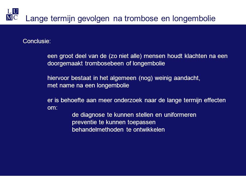 Lange termijn gevolgen na trombose en longembolie Conclusie: een groot deel van de (zo niet alle) mensen houdt klachten na een doorgemaakt trombosebee