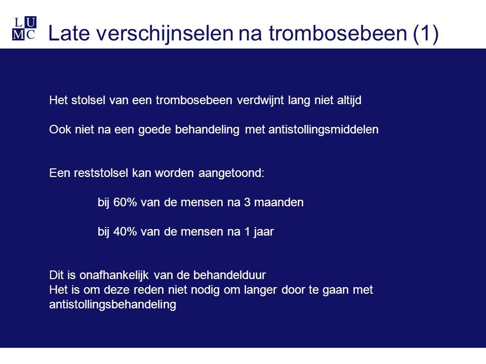 Late verschijnselen na trombosebeen (1) Het stolsel van een trombosebeen verdwijnt lang niet altijd Ook niet na een goede behandeling met antistolling