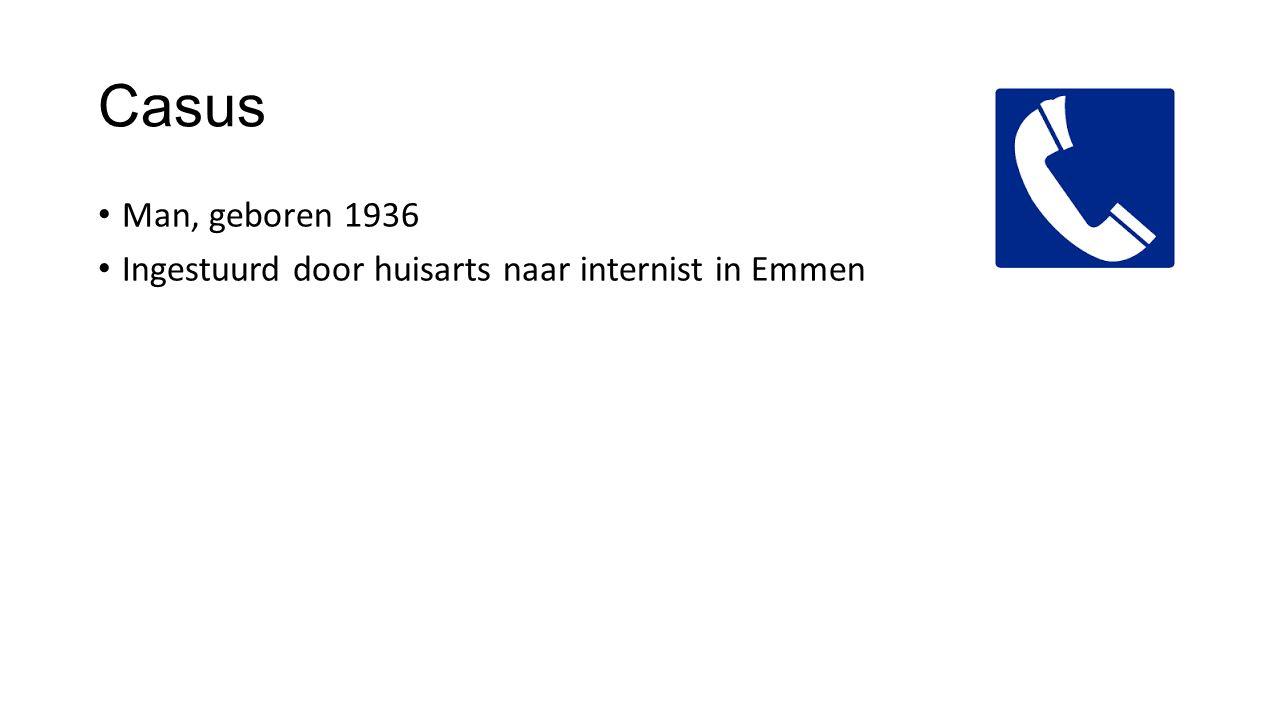 Casus Man, geboren 1936 Ingestuurd door huisarts naar internist in Emmen Internist meldt patiënt aan bij SEH Reden van komst: langer bestaande rugpijn, nu collaps