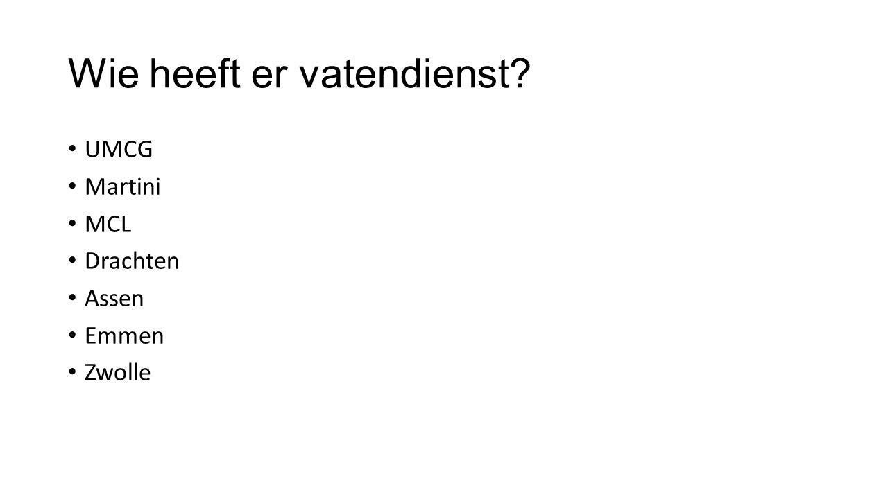 Wie heeft er vatendienst? UMCG Martini MCL Drachten Assen Emmen Zwolle