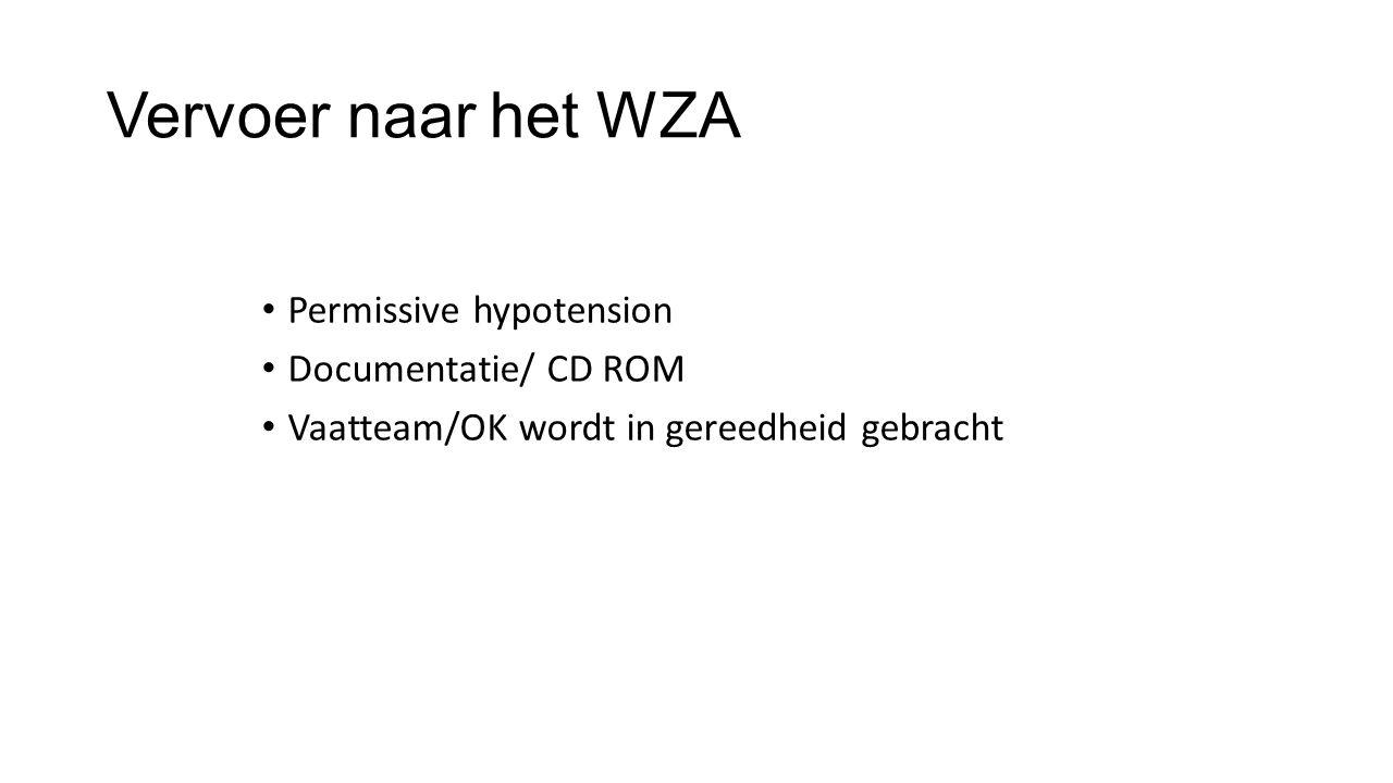 Vervoer naar het WZA Permissive hypotension Documentatie/ CD ROM Vaatteam/OK wordt in gereedheid gebracht