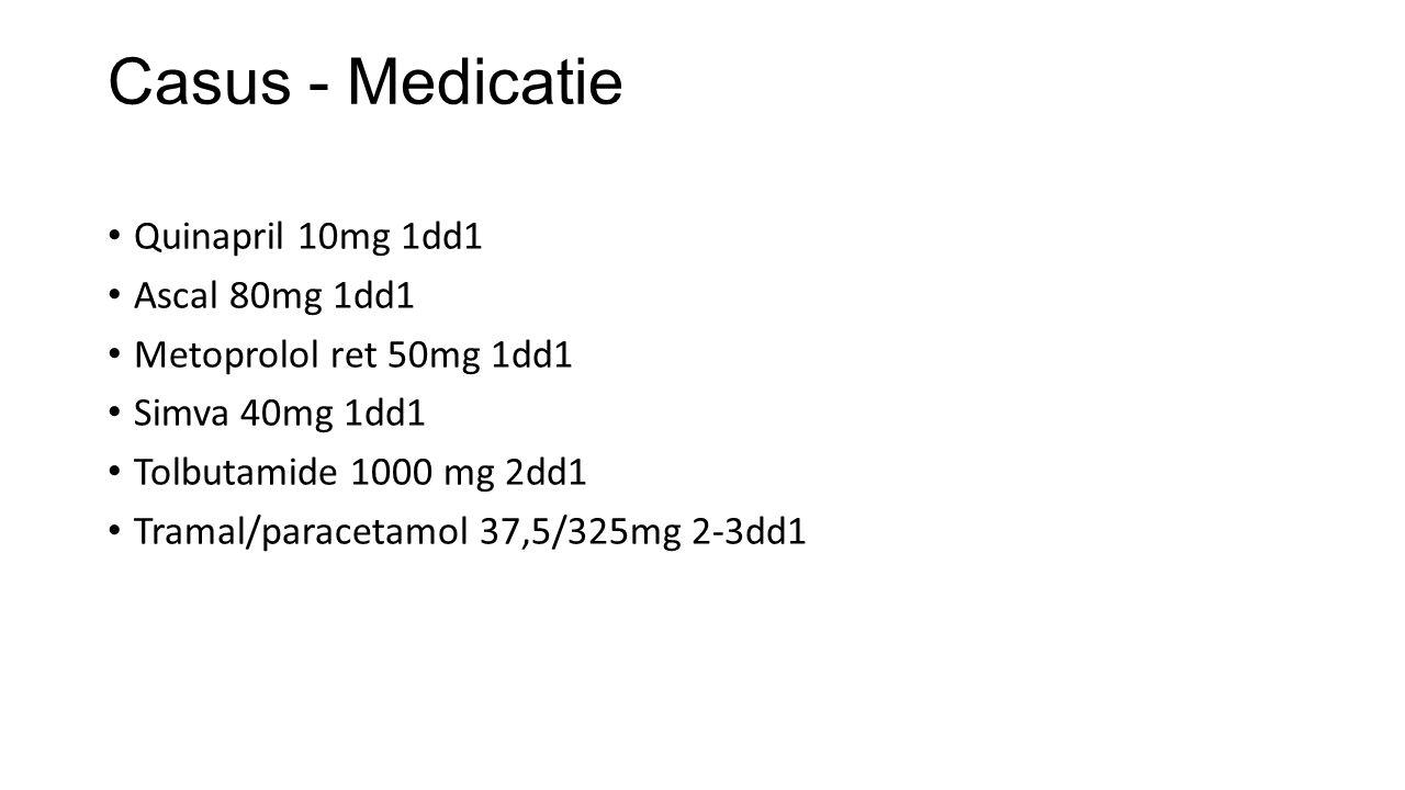 Casus - Medicatie Quinapril 10mg 1dd1 Ascal 80mg 1dd1 Metoprolol ret 50mg 1dd1 Simva 40mg 1dd1 Tolbutamide 1000 mg 2dd1 Tramal/paracetamol 37,5/325mg