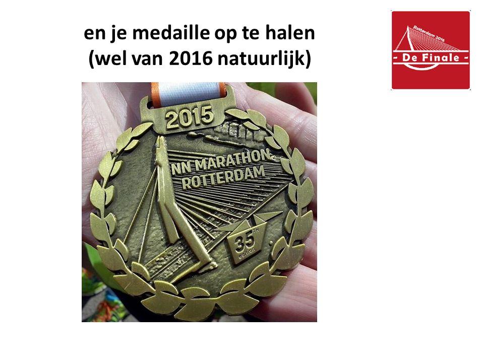 en je medaille op te halen (wel van 2016 natuurlijk)