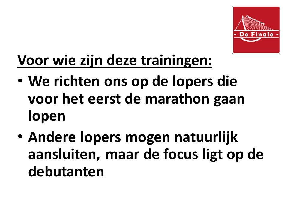 Voor wie zijn deze trainingen: We richten ons op de lopers die voor het eerst de marathon gaan lopen Andere lopers mogen natuurlijk aansluiten, maar de focus ligt op de debutanten