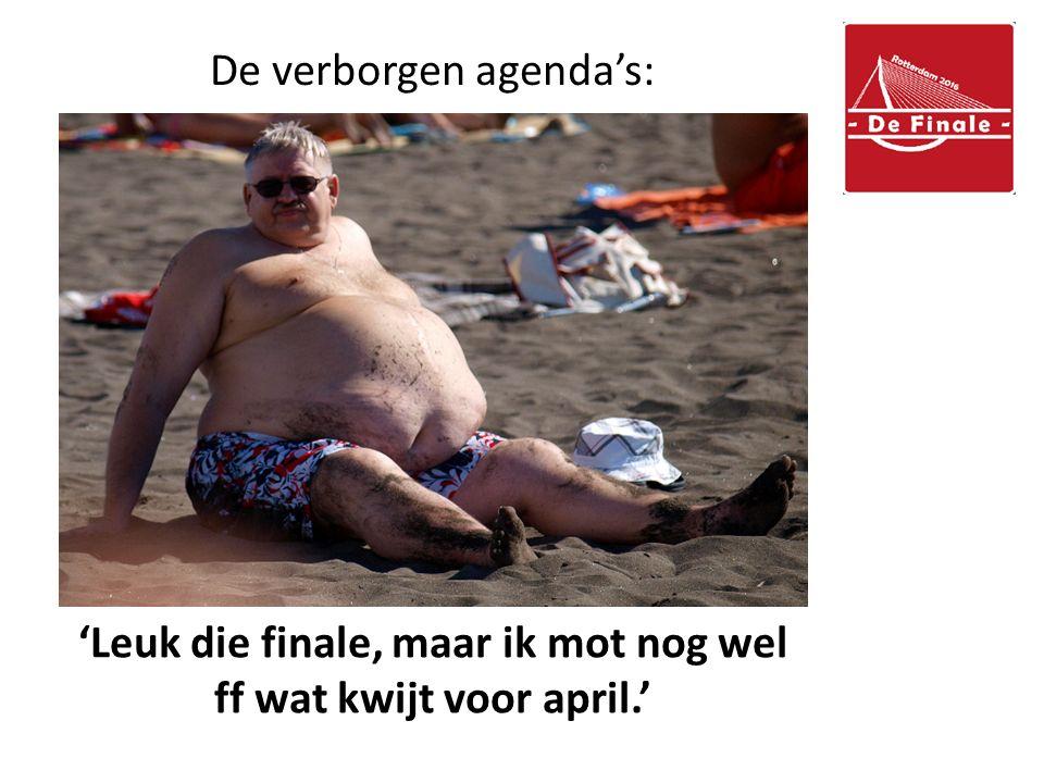 De verborgen agenda's: 'Leuk die finale, maar ik mot nog wel ff wat kwijt voor april.'
